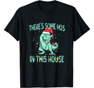 There's Some Hos In This House Funny T-Rex Santa Gifts T-Shirt